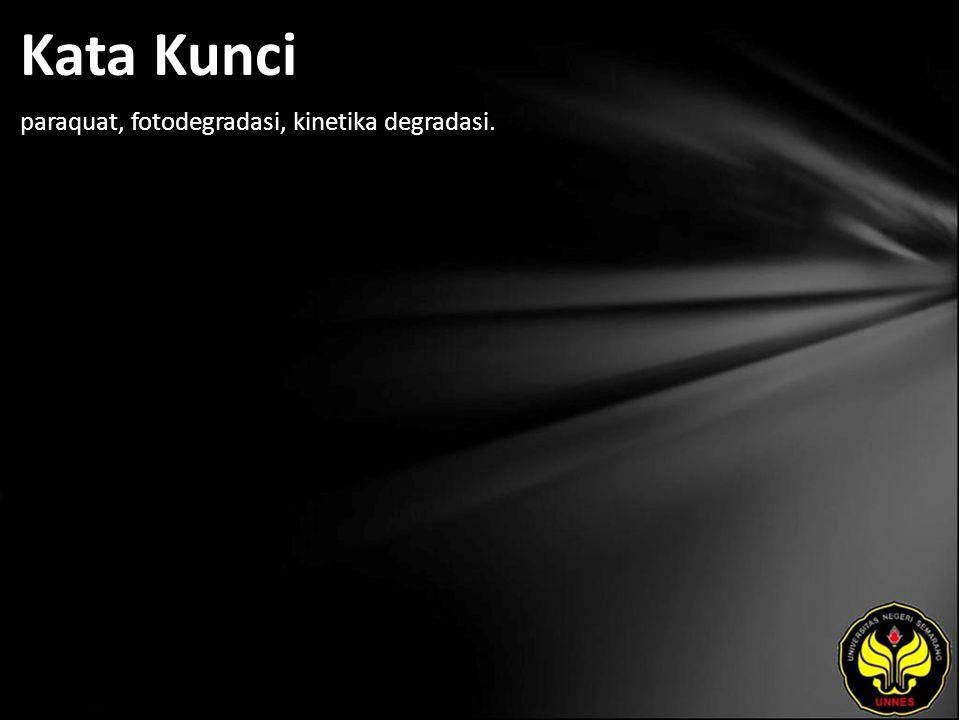 Kata Kunci paraquat, fotodegradasi, kinetika degradasi.