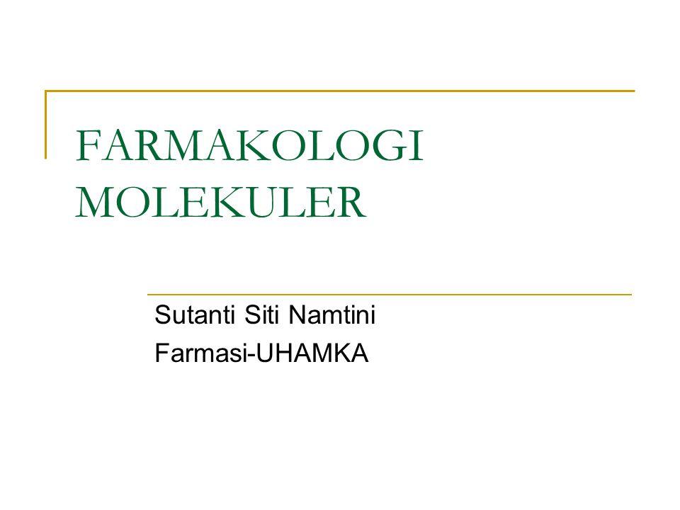 FARMAKOLOGI MOLEKULER Sutanti Siti Namtini Farmasi-UHAMKA