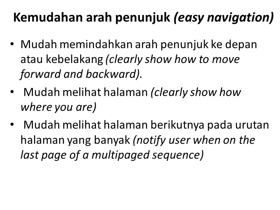 Kemudahan arah penunjuk (easy navigation) Mudah memindahkan arah penunjuk ke depan atau kebelakang (clearly show how to move forward and backward).