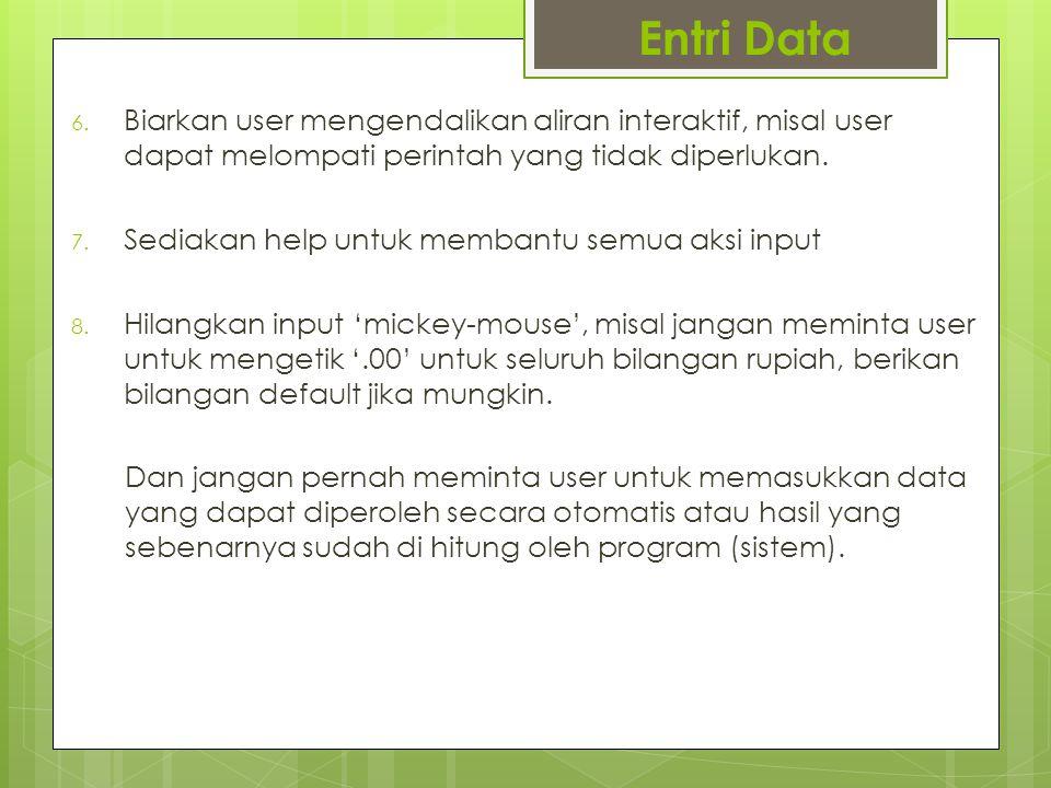 Entri Data 6. Biarkan user mengendalikan aliran interaktif, misal user dapat melompati perintah yang tidak diperlukan. 7. Sediakan help untuk membantu