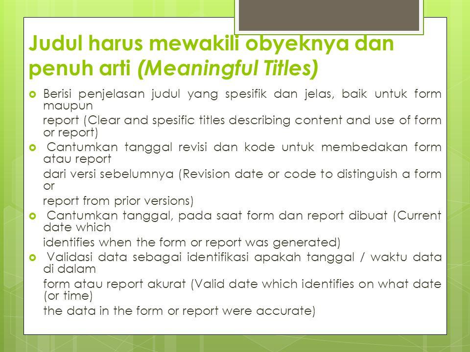 Judul harus mewakili obyeknya dan penuh arti (Meaningful Titles)  Berisi penjelasan judul yang spesifik dan jelas, baik untuk form maupun report (Cle