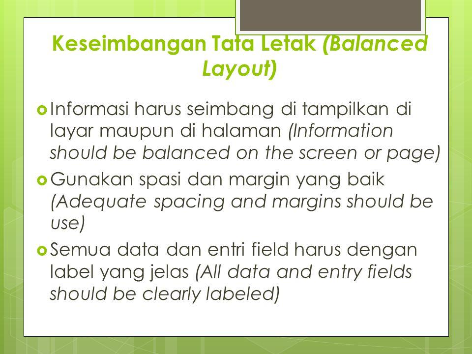 Keseimbangan Tata Letak (Balanced Layout)  Informasi harus seimbang di tampilkan di layar maupun di halaman (Information should be balanced on the sc