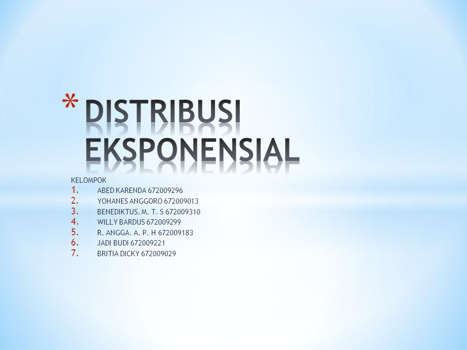 Selain distribusi normal, salah satu distribusi yang banyak digunakan dalam statistika, khususnya proses stokastik, adalah distribusi eksponensial.