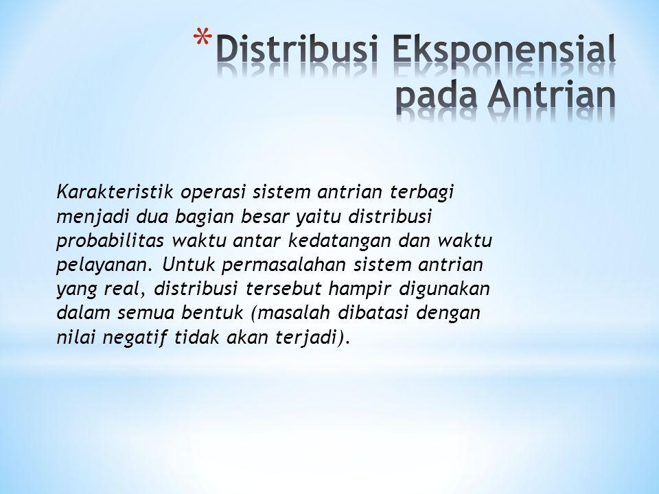 Karakteristik operasi sistem antrian terbagi menjadi dua bagian besar yaitu distribusi probabilitas waktu antar kedatangan dan waktu pelayanan. Untuk