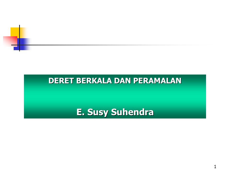 1 DERET BERKALA DAN PERAMALAN E. Susy Suhendra