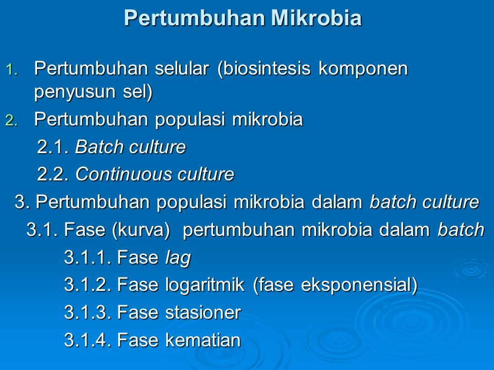 Pertumbuhan Mikrobia 1. Pertumbuhan selular (biosintesis komponen penyusun sel) 2. Pertumbuhan populasi mikrobia 2.1. Batch culture 2.1. Batch culture