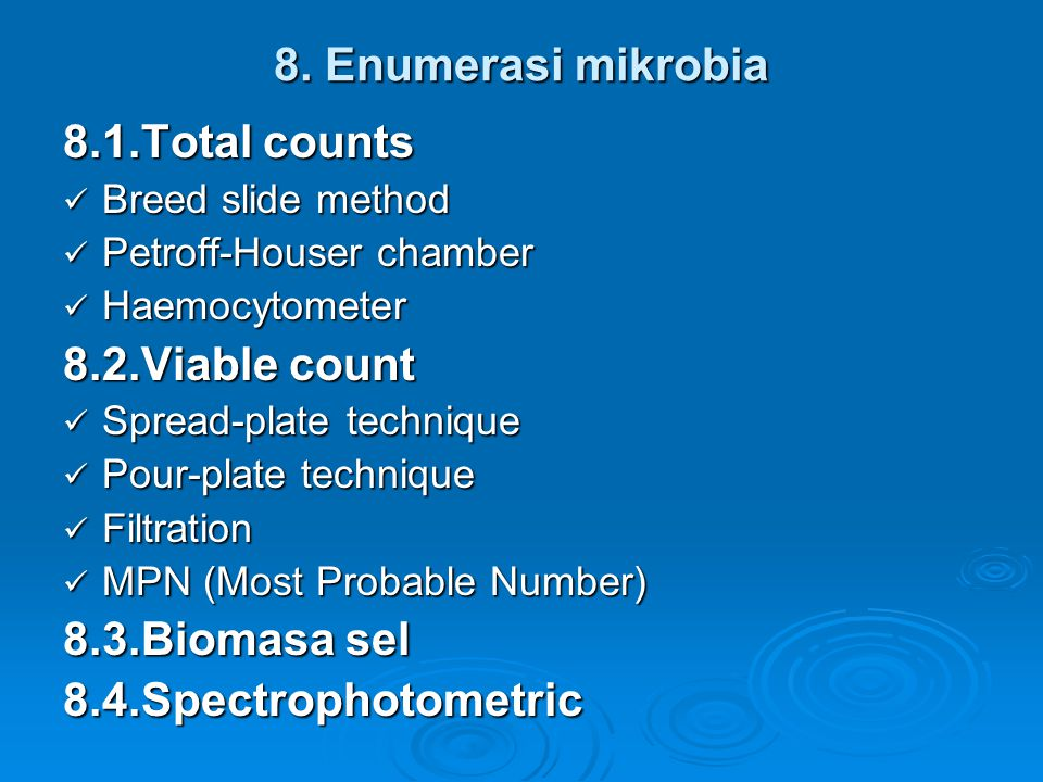 8. Enumerasi mikrobia 8.1.Total counts Breed slide method Breed slide method Petroff-Houser chamber Petroff-Houser chamber Haemocytometer Haemocytomet