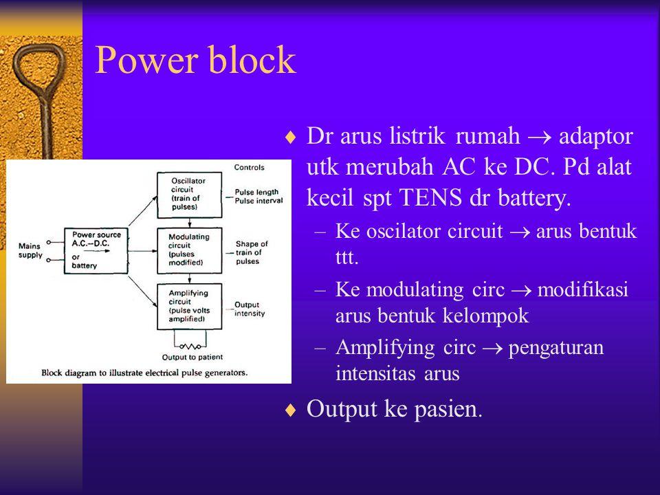Power block  Dr arus listrik rumah  adaptor utk merubah AC ke DC. Pd alat kecil spt TENS dr battery. –Ke oscilator circuit  arus bentuk ttt. –Ke mo
