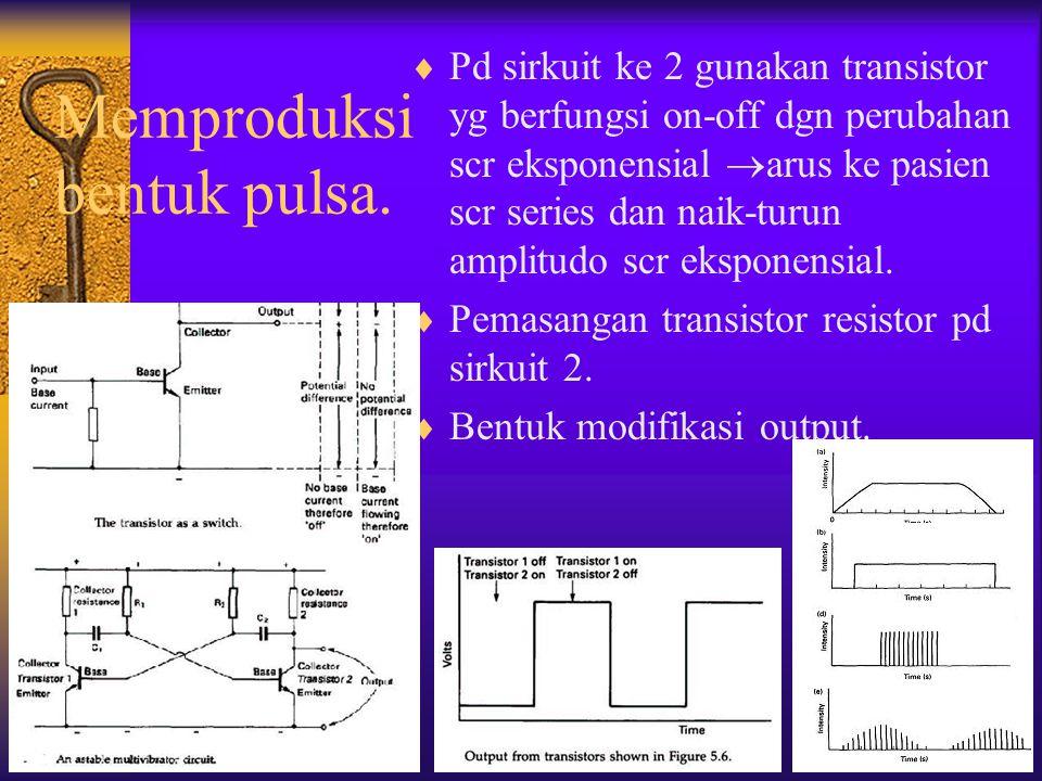  Pd sirkuit ke 2 gunakan transistor yg berfungsi on-off dgn perubahan scr eksponensial  arus ke pasien scr series dan naik-turun amplitudo scr ekspo