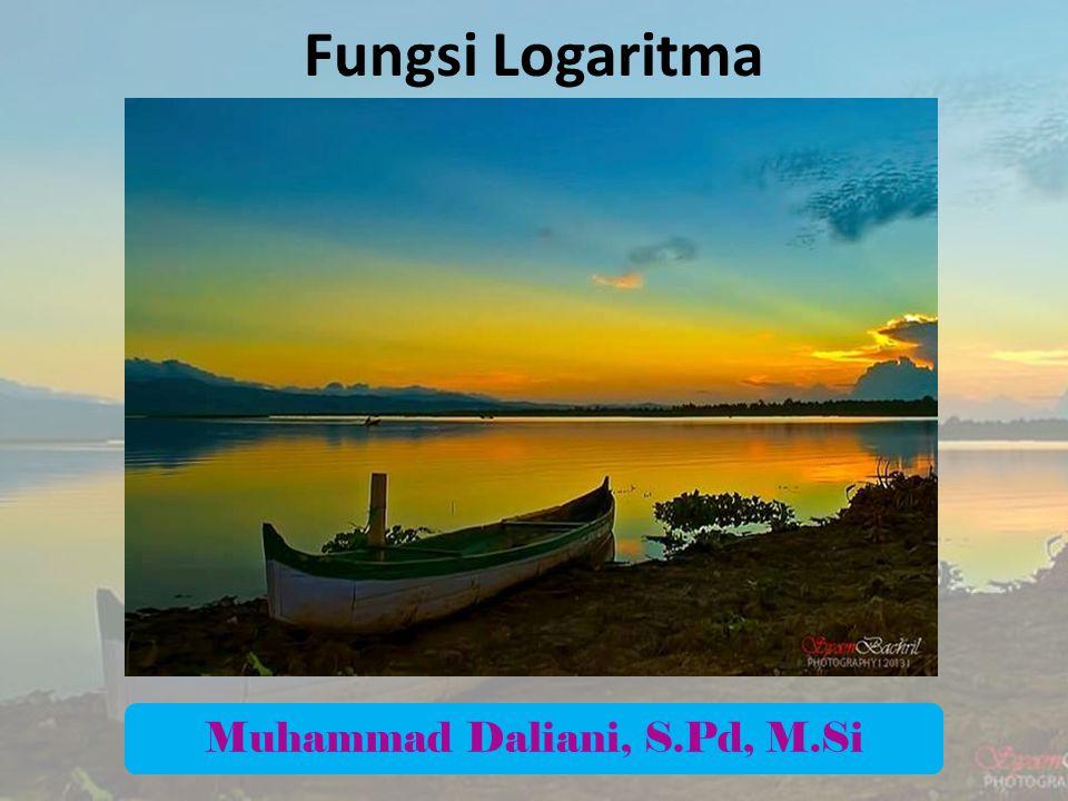 Fungsi Logaritma Muhammad Daliani, S.Pd, M.Si