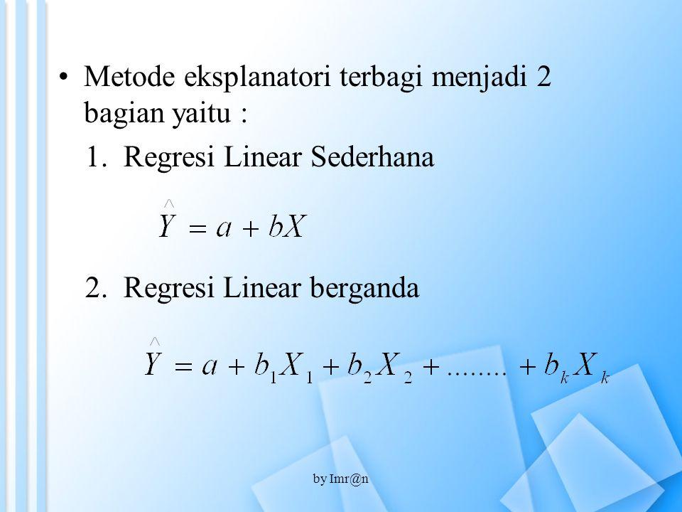 Metode eksplanatori terbagi menjadi 2 bagian yaitu : 1.Regresi Linear Sederhana 2. Regresi Linear berganda by Imr@n