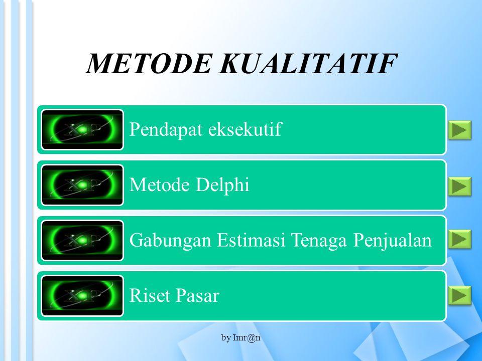 METODE KUALITATIF Pendapat eksekutif Metode Delphi Gabungan Estimasi Tenaga Penjualan Riset Pasar by Imr@n