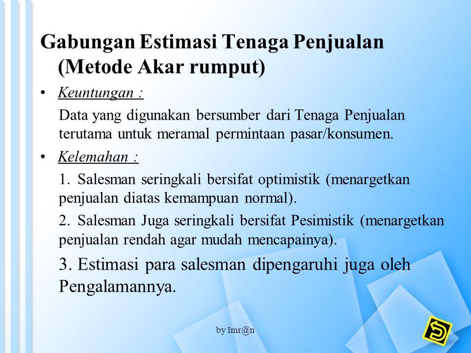 Gabungan Estimasi Tenaga Penjualan (Metode Akar rumput) Keuntungan : Data yang digunakan bersumber dari Tenaga Penjualan terutama untuk meramal permin