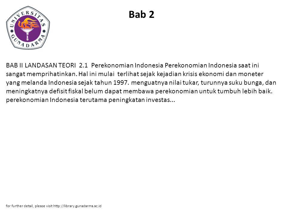Bab 2 BAB II LANDASAN TEORI 2.1 Perekonomian Indonesia Perekonomian Indonesia saat ini sangat memprihatinkan. Hal ini mulai terlihat sejak kejadian kr