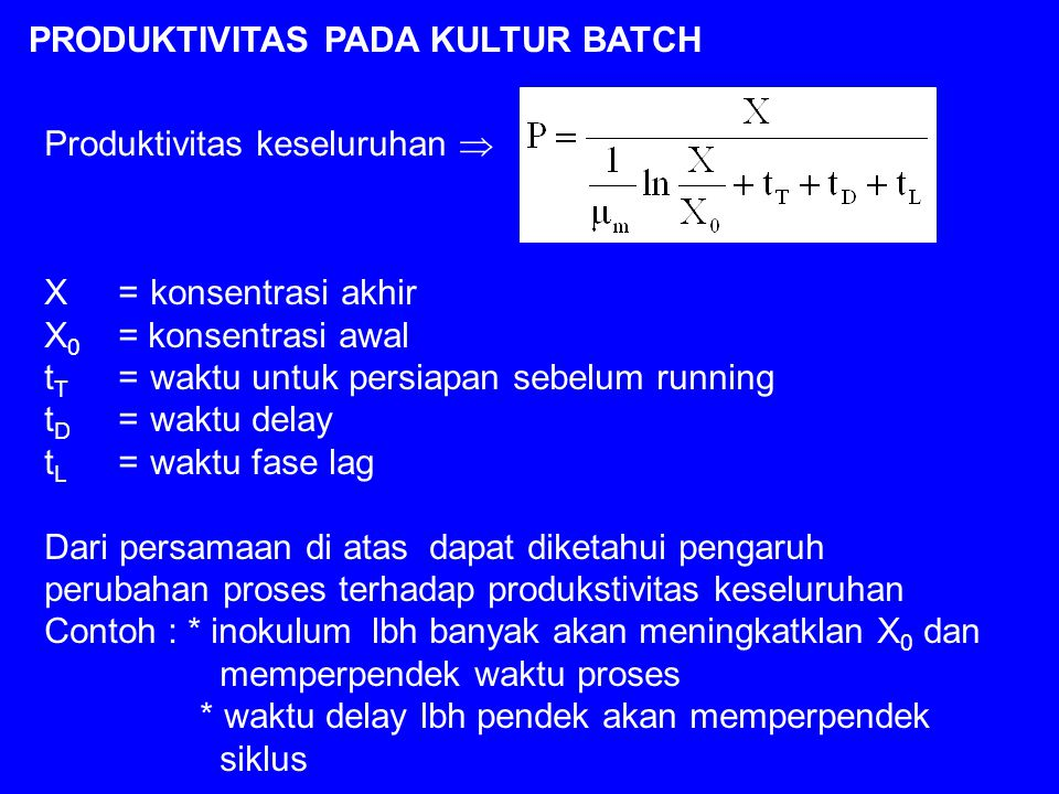 PRODUKTIVITAS PADA KULTUR BATCH Produktivitas keseluruhan  X =konsentrasi akhir X 0 = konsentrasi awal t T =waktu untuk persiapan sebelum running t D