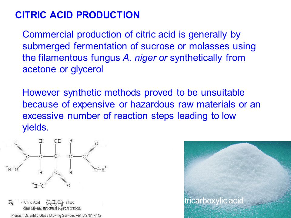CITRIC ACID PRODUCTION Commercial production of citric acid is generally by submerged fermentation of sucrose or molasses using the filamentous fungus