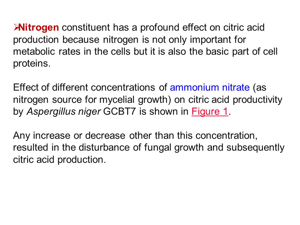  Nitrogen constituent has a profound effect on citric acid production because nitrogen is not only important for metabolic rates in the cells but it