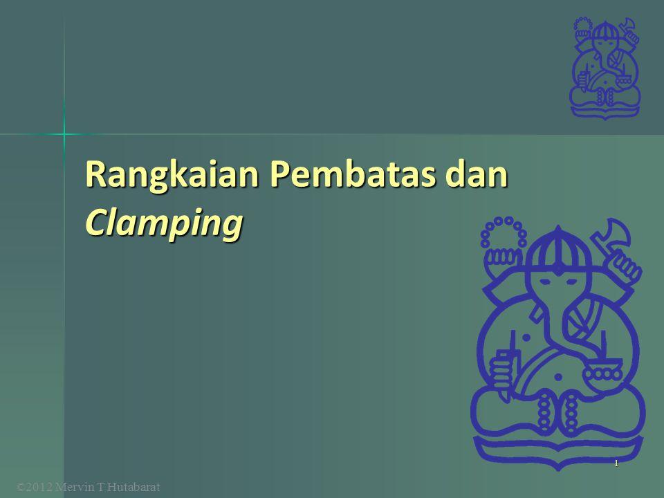 ©2012 Mervin T Hutabarat Rangkaian Pembatas dan Clamping 1