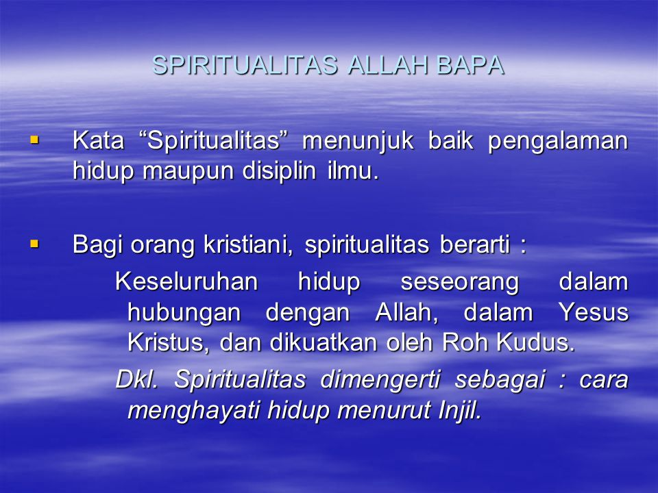 SPIRITUALITAS ALLAH BAPA KKKKata Spiritualitas menunjuk baik pengalaman hidup maupun disiplin ilmu.