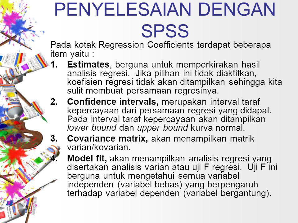 PENYELESAIAN DENGAN SPSS Pada kotak Regression Coefficients terdapat beberapa item yaitu : 1.Estimates, berguna untuk memperkirakan hasil analisis reg