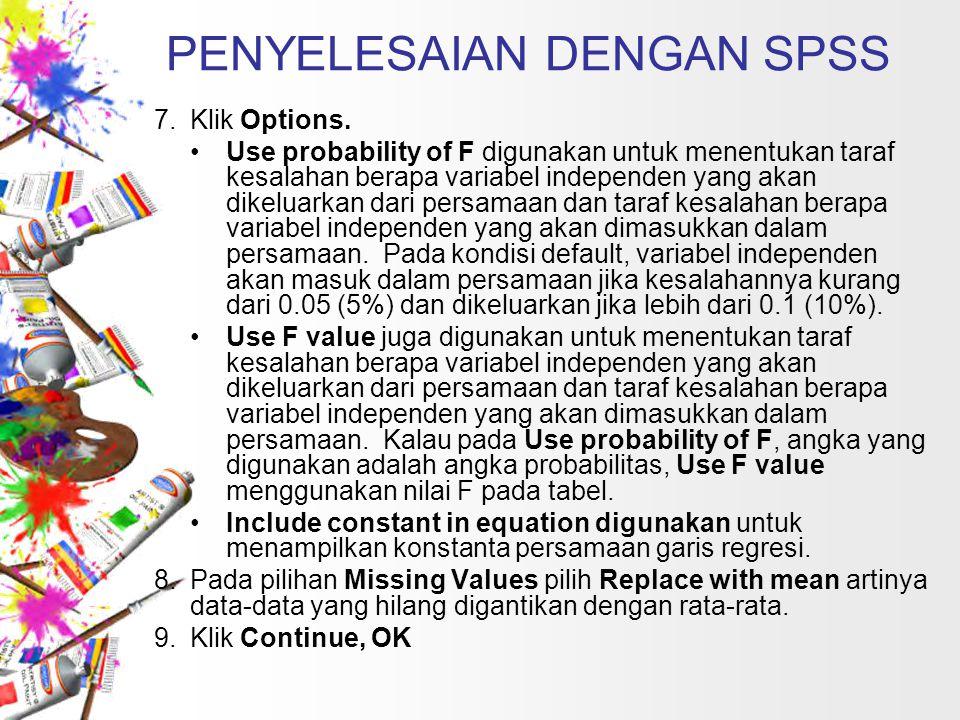PENYELESAIAN DENGAN SPSS 7. Klik Options. Use probability of F digunakan untuk menentukan taraf kesalahan berapa variabel independen yang akan dikelua