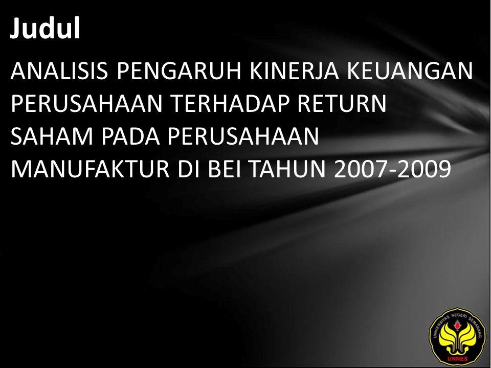 Judul ANALISIS PENGARUH KINERJA KEUANGAN PERUSAHAAN TERHADAP RETURN SAHAM PADA PERUSAHAAN MANUFAKTUR DI BEI TAHUN 2007-2009