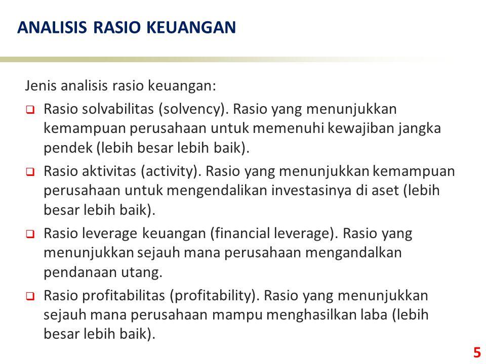 5 ANALISIS RASIO KEUANGAN Jenis analisis rasio keuangan:  Rasio solvabilitas (solvency). Rasio yang menunjukkan kemampuan perusahaan untuk memenuhi k