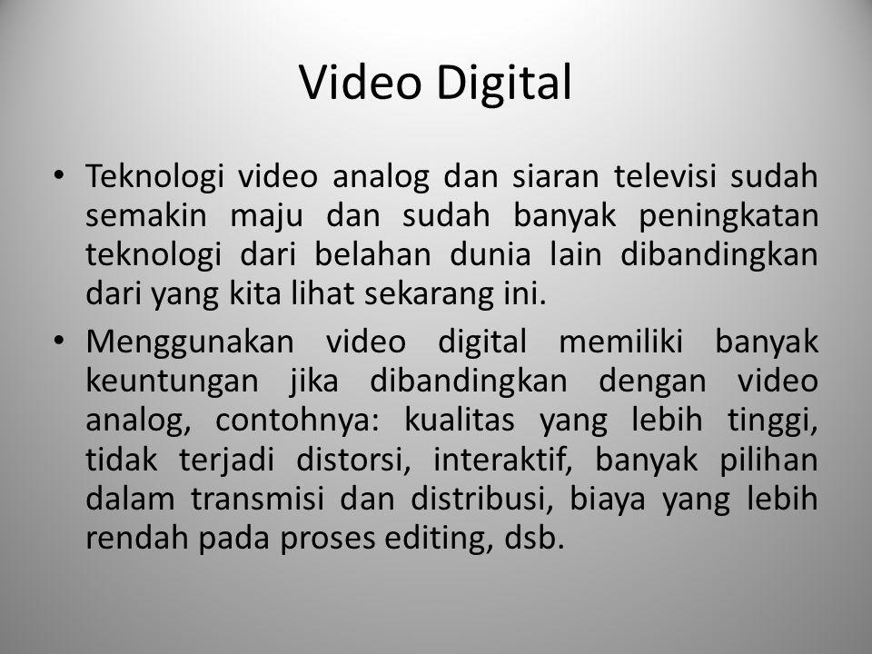 Video Digital Teknologi video analog dan siaran televisi sudah semakin maju dan sudah banyak peningkatan teknologi dari belahan dunia lain dibandingkan dari yang kita lihat sekarang ini.
