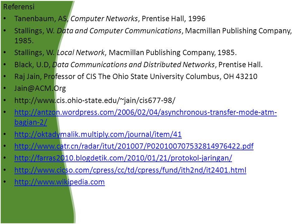 Referensi Tanenbaum, AS, Computer Networks, Prentise Hall, 1996 Stallings, W.