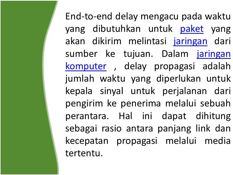 End-to-end delay mengacu pada waktu yang dibutuhkan untuk paket yang akan dikirim melintasi jaringan dari sumber ke tujuan. Dalam jaringan komputer, d