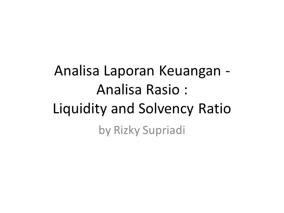 Analisa Laporan Keuangan - Analisa Rasio : Liquidity and Solvency Ratio by Rizky Supriadi