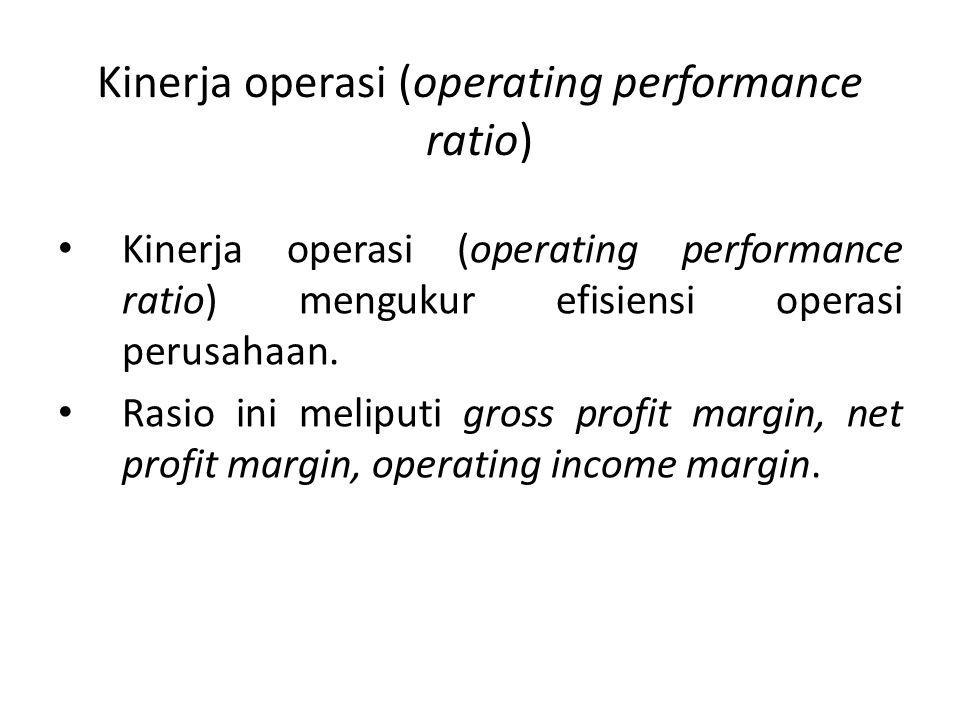 Kinerja operasi (operating performance ratio) Kinerja operasi (operating performance ratio) mengukur efisiensi operasi perusahaan. Rasio ini meliputi