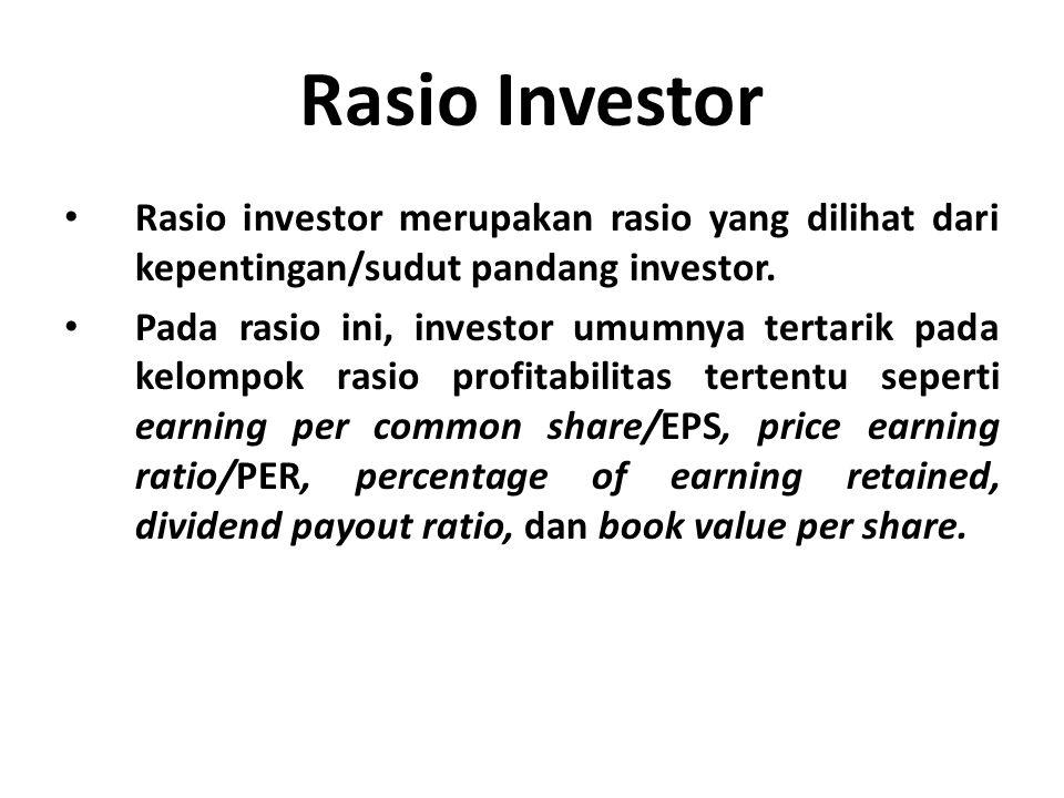 Rasio Investor Rasio investor merupakan rasio yang dilihat dari kepentingan/sudut pandang investor. Pada rasio ini, investor umumnya tertarik pada kel