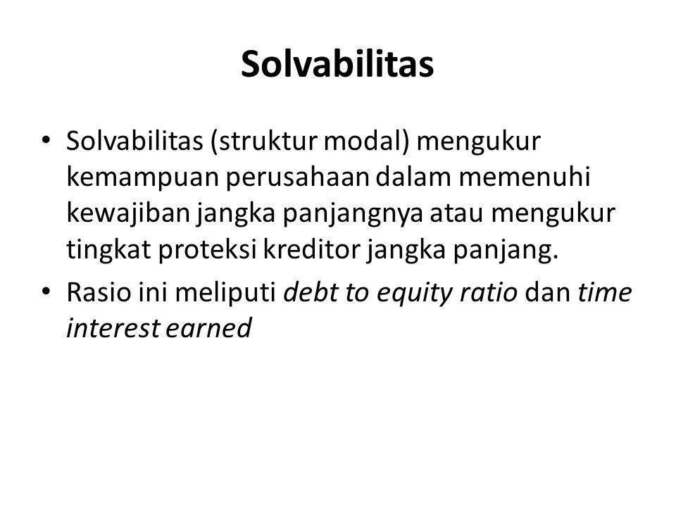 Solvabilitas Solvabilitas (struktur modal) mengukur kemampuan perusahaan dalam memenuhi kewajiban jangka panjangnya atau mengukur tingkat proteksi kreditor jangka panjang.