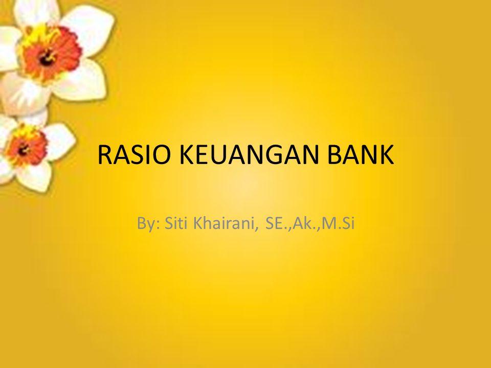 RASIO KEUANGAN BANK By: Siti Khairani, SE.,Ak.,M.Si
