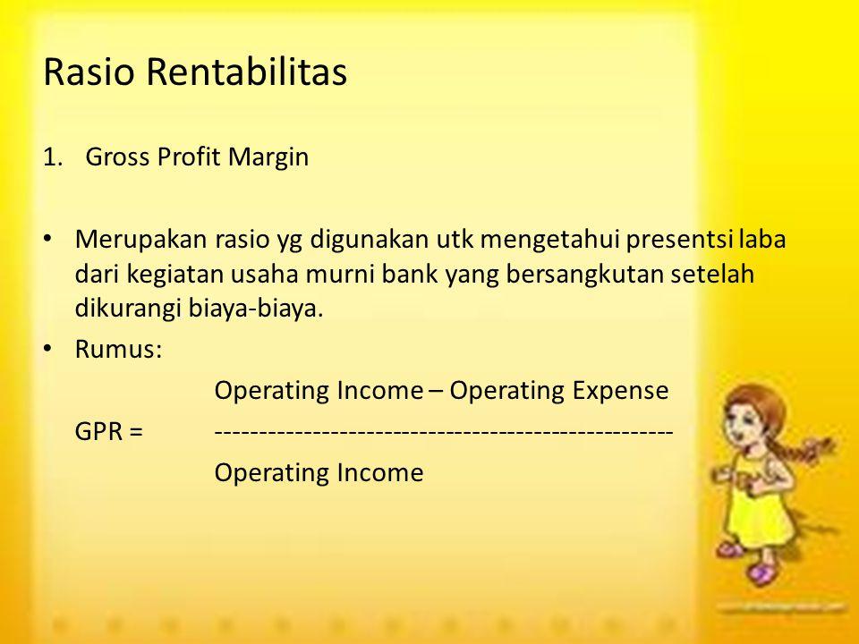 Rasio Rentabilitas 1.Gross Profit Margin Merupakan rasio yg digunakan utk mengetahui presentsi laba dari kegiatan usaha murni bank yang bersangkutan s