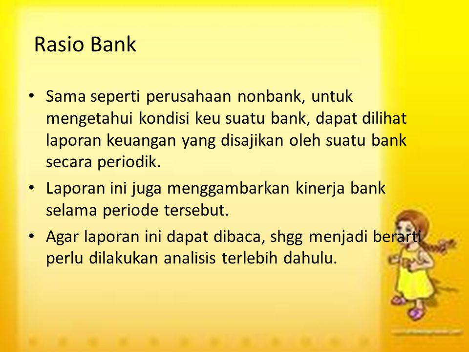 Rasio Bank Sama seperti perusahaan nonbank, untuk mengetahui kondisi keu suatu bank, dapat dilihat laporan keuangan yang disajikan oleh suatu bank sec