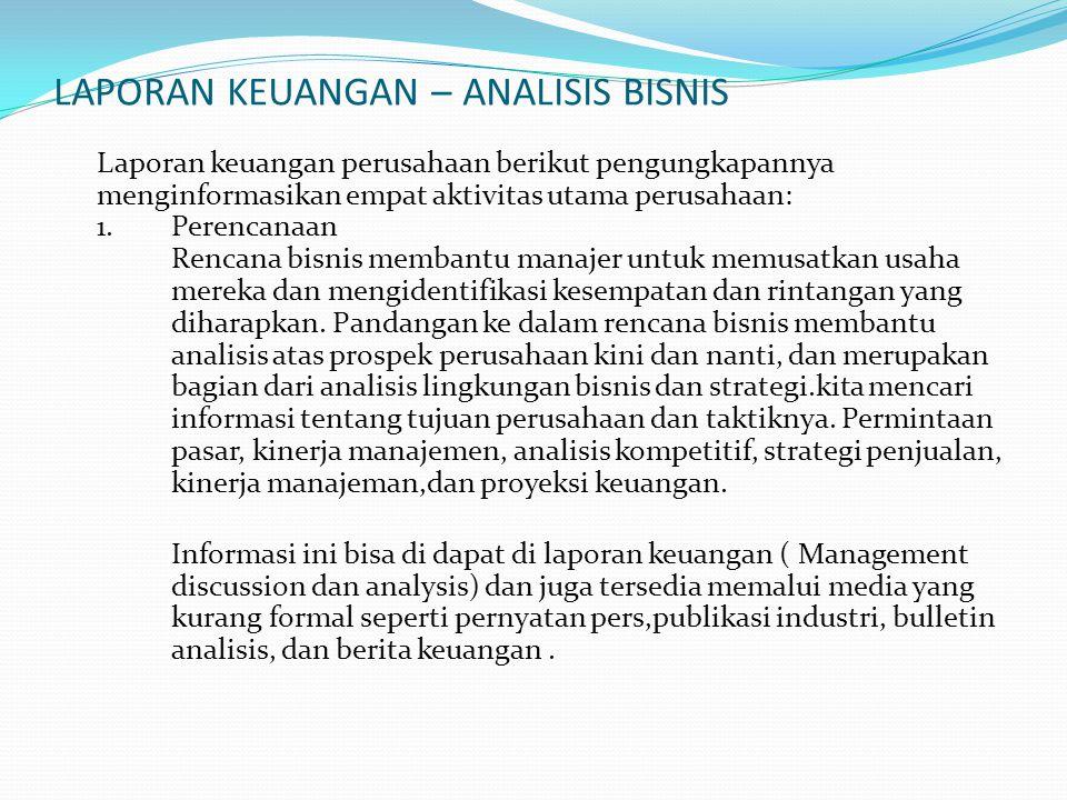 LAPORAN KEUANGAN – ANALISIS BISNIS Laporan keuangan perusahaan berikut pengungkapannya menginformasikan empat aktivitas utama perusahaan: 1. Perencana