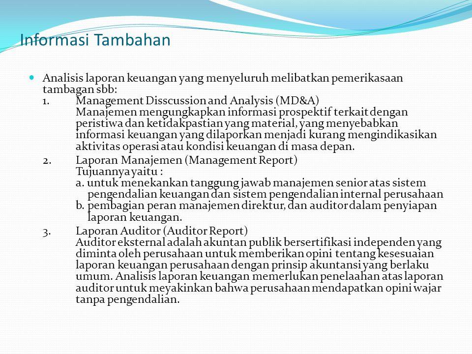 Informasi Tambahan Analisis laporan keuangan yang menyeluruh melibatkan pemerikasaan tambagan sbb: 1. Management Disscussion and Analysis (MD&A) Manaj