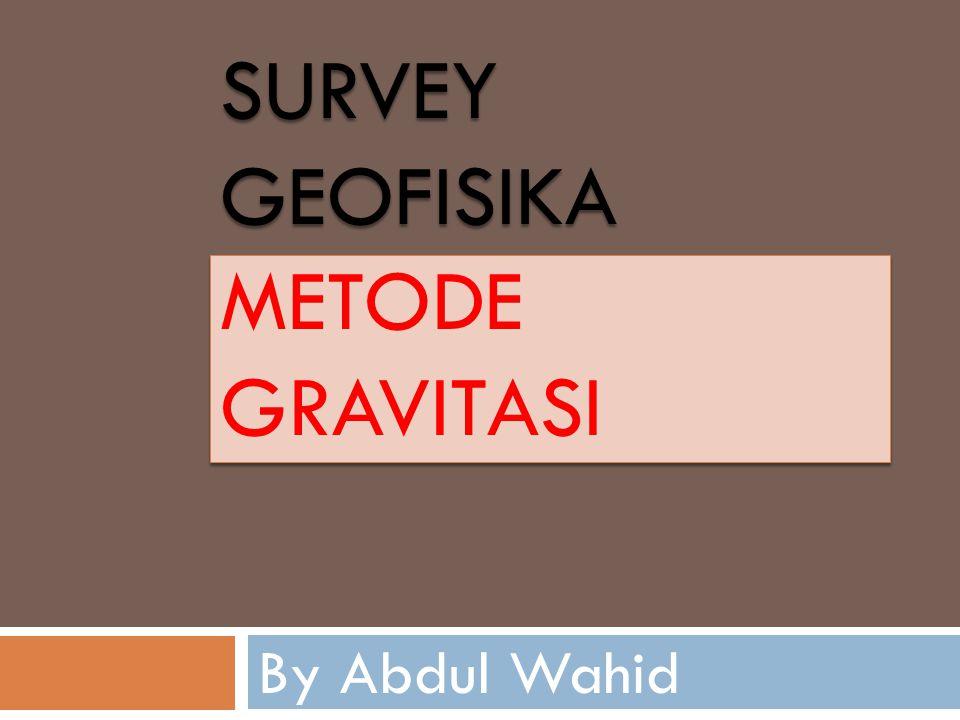 SURVEY GEOFISIKA METODE GRAVITASI By Abdul Wahid