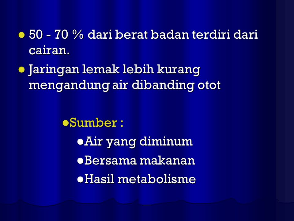 50 - 70 % dari berat badan terdiri dari cairan. 50 - 70 % dari berat badan terdiri dari cairan. Jaringan lemak lebih kurang mengandung air dibanding o