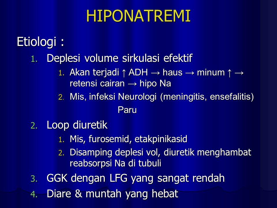 HIPONATREMI Etiologi : 1. Deplesi volume sirkulasi efektif 1. Akan terjadi ↑ ADH → haus → minum ↑ → retensi cairan → hipo Na 2. Mis, infeksi Neurologi