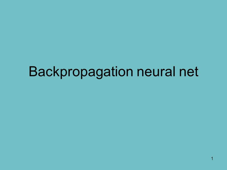 1 Backpropagation neural net