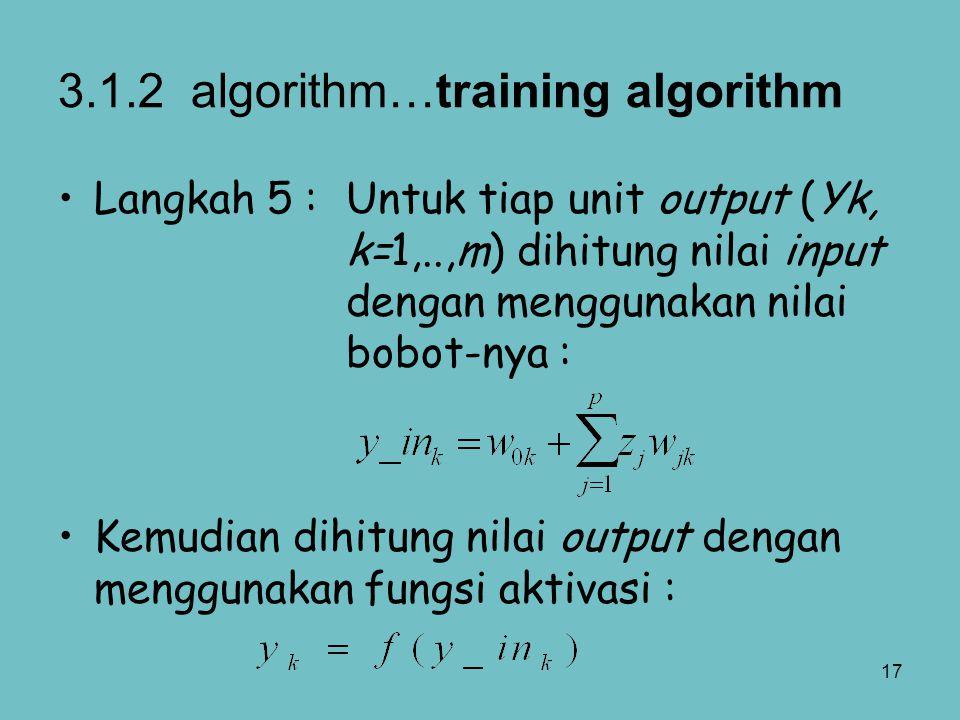 17 Langkah 5 :Untuk tiap unit output (Yk, k=1,..,m) dihitung nilai input dengan menggunakan nilai bobot-nya : Kemudian dihitung nilai output dengan me