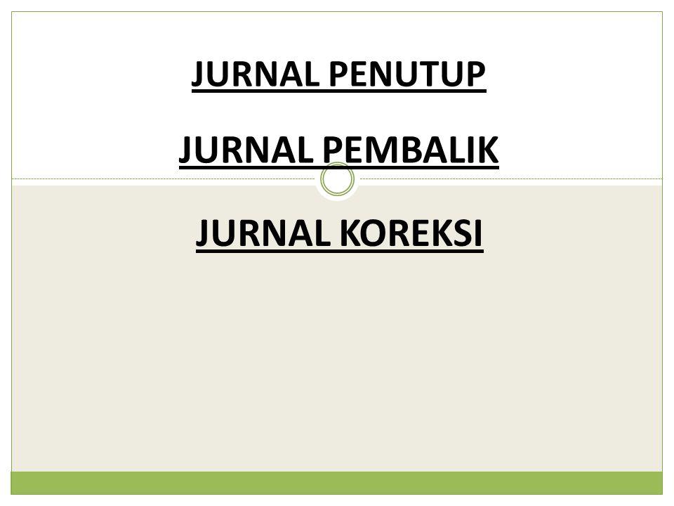 JURNAL PENUTUP JURNAL PEMBALIK JURNAL KOREKSI