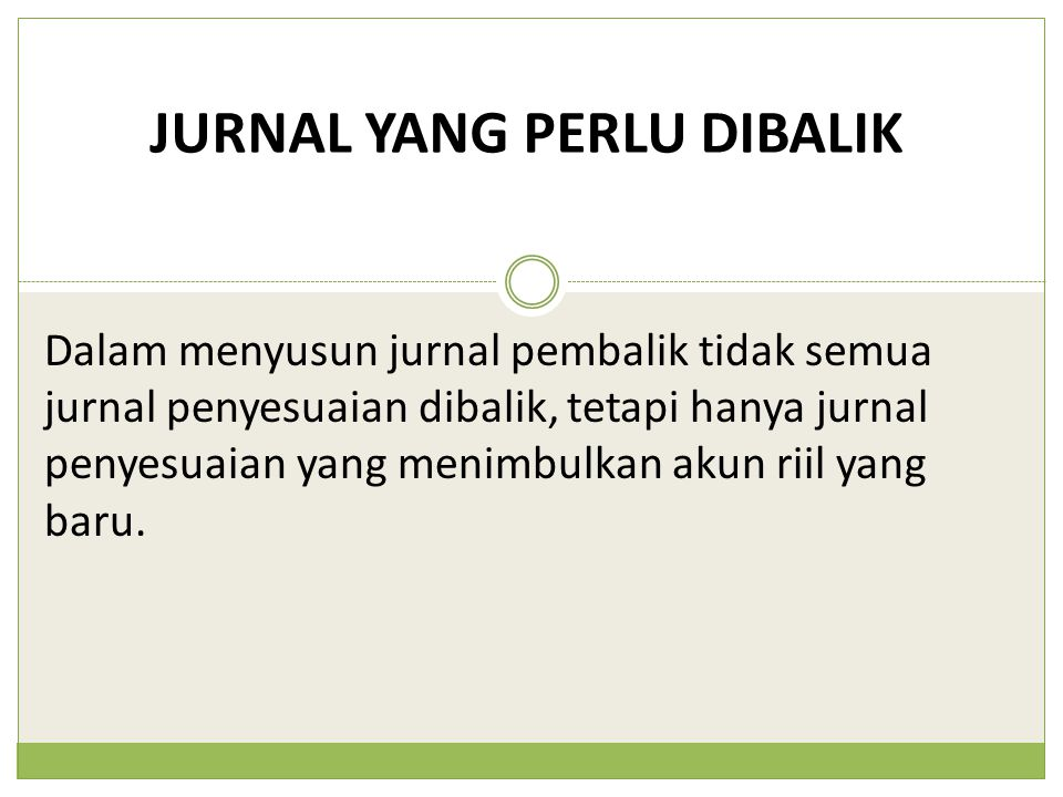 JURNAL YANG PERLU DIBALIK Dalam menyusun jurnal pembalik tidak semua jurnal penyesuaian dibalik, tetapi hanya jurnal penyesuaian yang menimbulkan akun