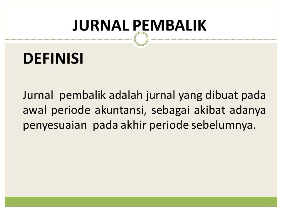 JURNAL PEMBALIK Jurnal pembalik adalah jurnal yang dibuat pada awal periode akuntansi, sebagai akibat adanya penyesuaian pada akhir periode sebelumnya