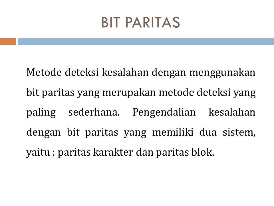 BIT PARITAS Metode deteksi kesalahan dengan menggunakan bit paritas yang merupakan metode deteksi yang paling sederhana. Pengendalian kesalahan dengan