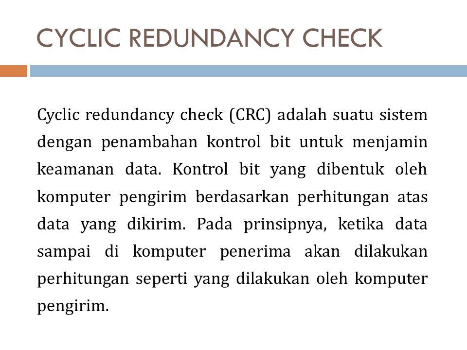 CYCLIC REDUNDANCY CHECK Cyclic redundancy check (CRC) adalah suatu sistem dengan penambahan kontrol bit untuk menjamin keamanan data.