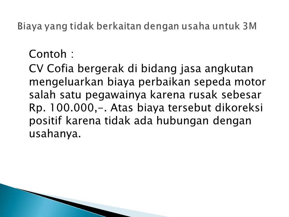 Contoh : CV Cofia bergerak di bidang jasa angkutan mengeluarkan biaya perbaikan sepeda motor salah satu pegawainya karena rusak sebesar Rp. 100.000,-.